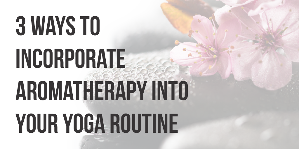 Yoga and Aromatherapy? Taking Yoga to the Next Level