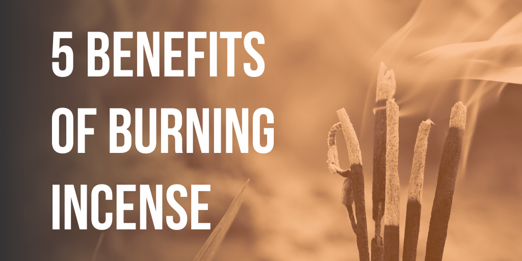 5 Benefits of Burning Incense