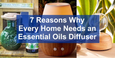 7 Reasons Every Home Needs an Essential Oils Diffuser