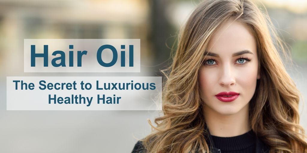 Hair Oil: The Secret to Luxurious Healthy Hair