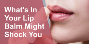 whats in your lip balm might shock you header