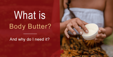 What Is Body Butter and Why Do I Need It?