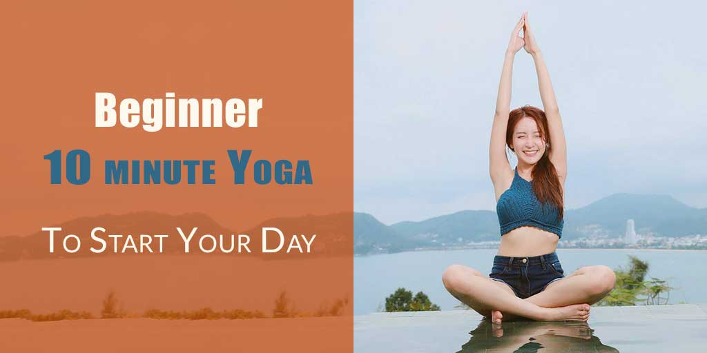 10 Minute Yoga Workout for Beginners To Start Your Day Right