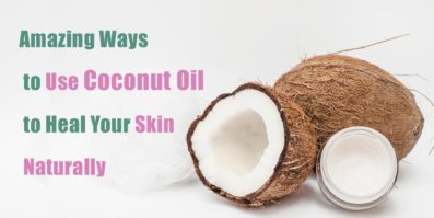 Amazing Ways to Use Coconut Oil to Heal Your Skin Naturally