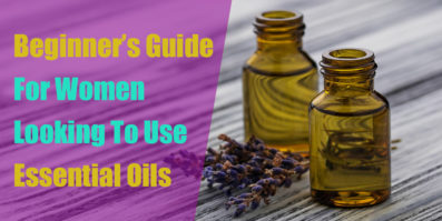 A Beginner's Guide For Women Looking To Use Essential Oils