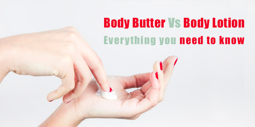 Body Butter Vs Body Lotion Everything You Need to Know