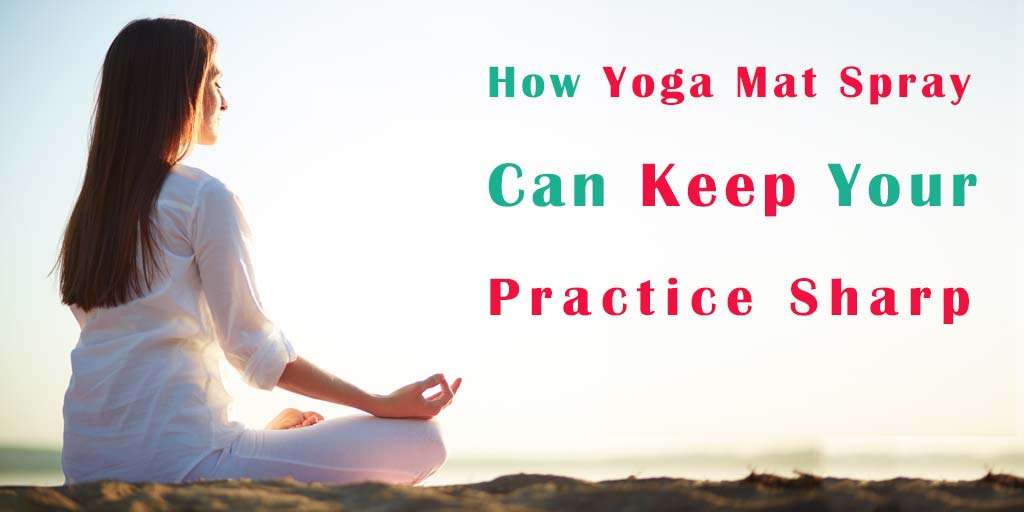 How Yoga Mat Spray Can Keep Your Practice Sharp