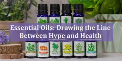 Essential Oils: Drawing the Line Between Hype and Health