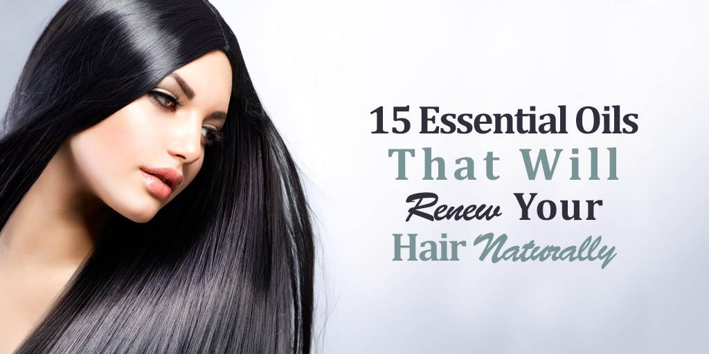 15 Essential Oils That Will Renew Your Hair Naturally