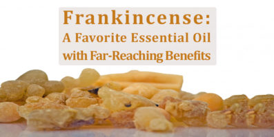 Frankincense: A Favorite Essential Oil with Far-Reaching Benefits