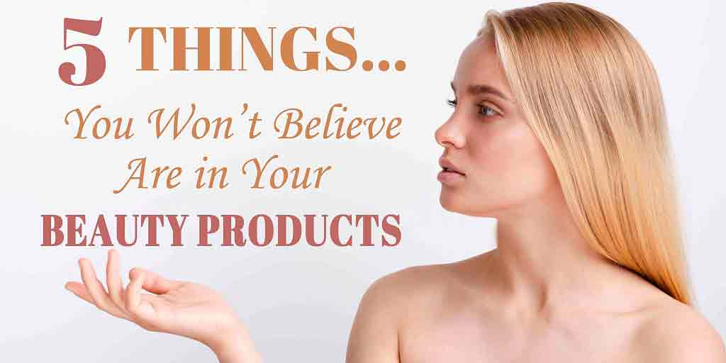 5 things you wont believe are in your beauty products