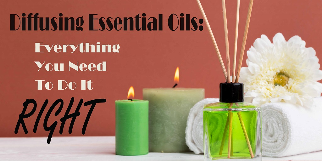Diffusing Essential Oils: Everything You Need to Know to Do It Right