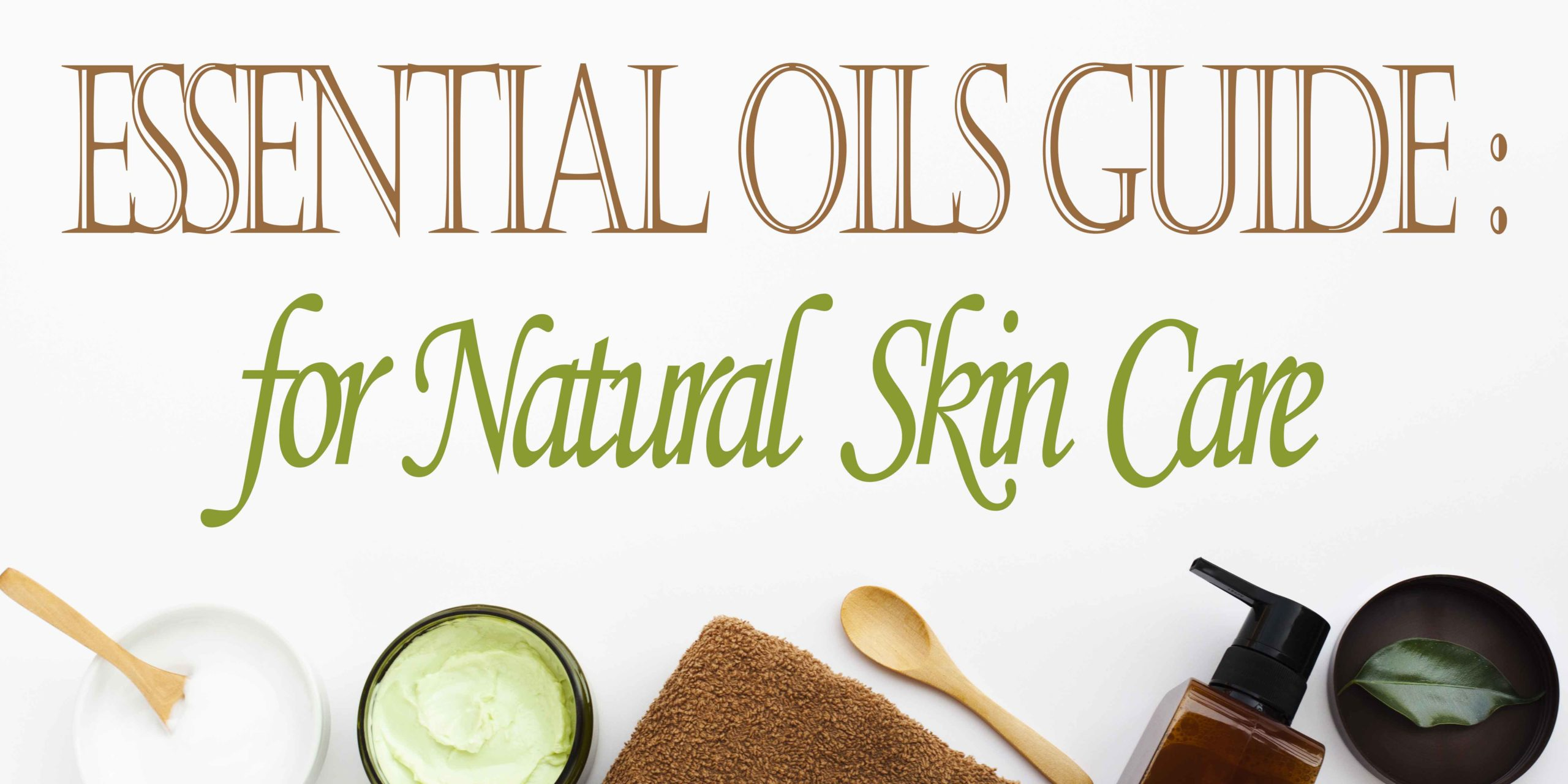 A Comprehensive Essential Oils Guide for Natural Skin Care
