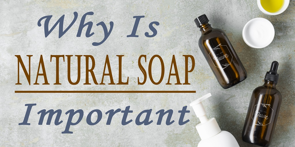 Why Is Natural Soap Important?