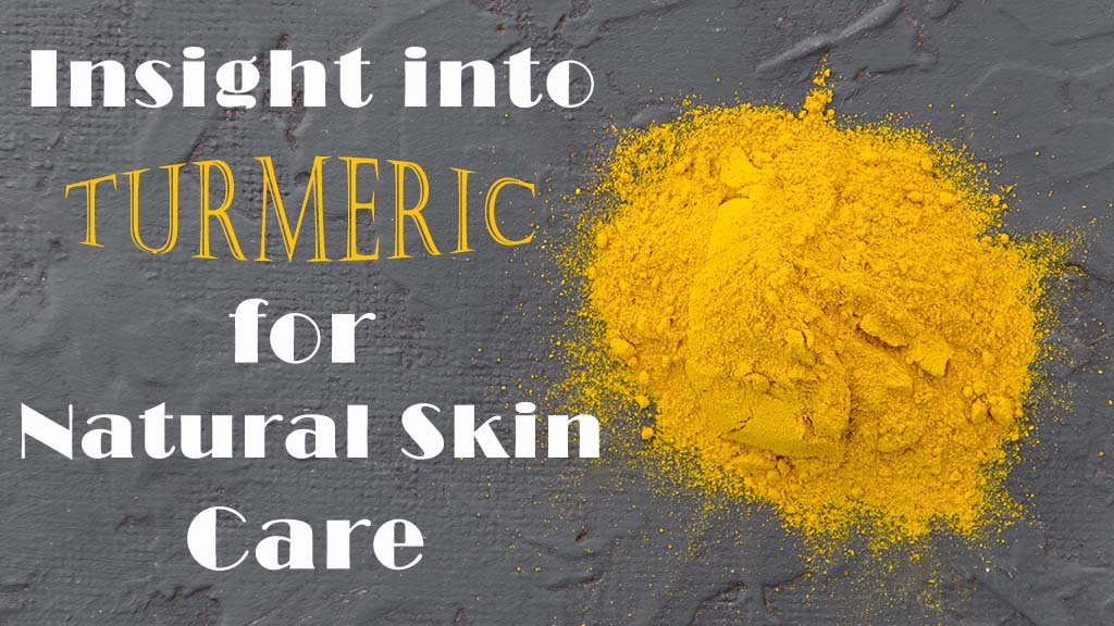 Insight Into Turmeric For Natural Skin Care