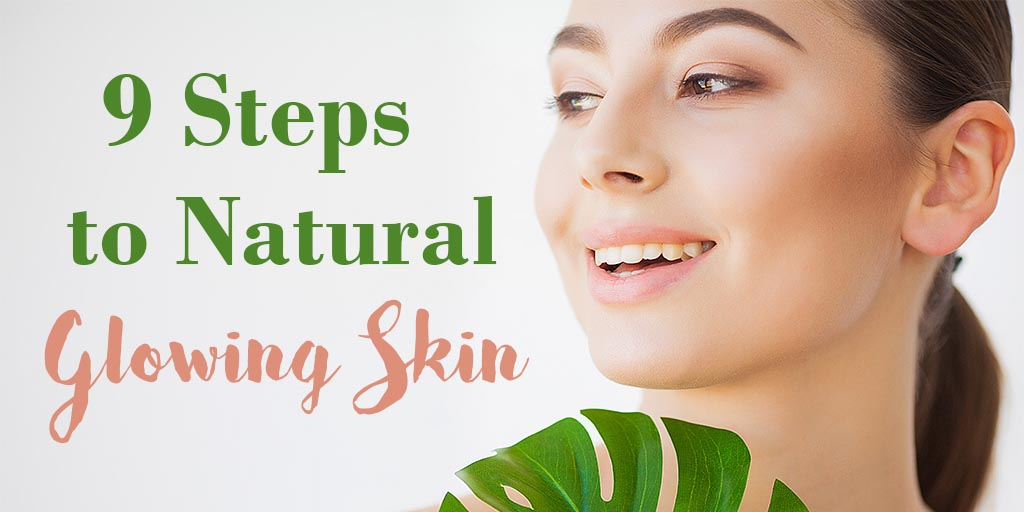 9 steps to natural glowing skin