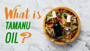 WHAT IS TAMANU OIL?