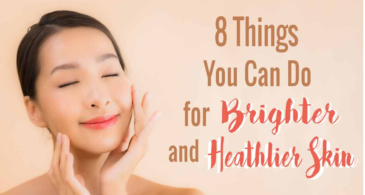 8 things you can do for brighter and healthier skin