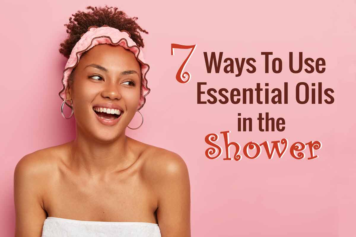 7 ways to use essential oils in the shower