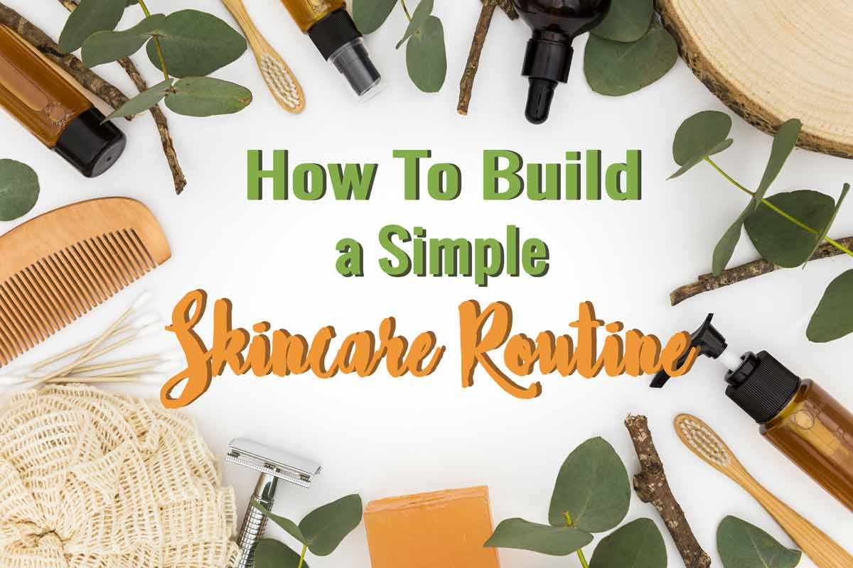 how to build a simple skincare routine
